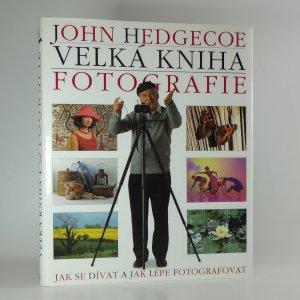 náhled knihy - Velká kniha fotografie : jak se dívat a jak lépe fotografovat