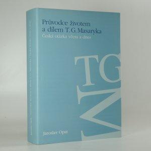 náhled knihy - Průvodce životem a dílem T.G. Masaryka : česká otázka včera a dnes