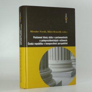náhled knihy - Postavení hlavy státu v parlamentních a poloprezidentských režimech. Česká republika v komparativní perspektivě