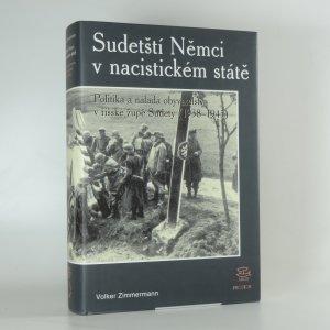 náhled knihy - Sudetští Němci v nacistickém státě : politika a nálada obyvatelstva v říšské župě Sudety (1938-1945)
