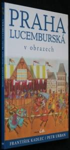náhled knihy - Praha lucemburská v obrazech