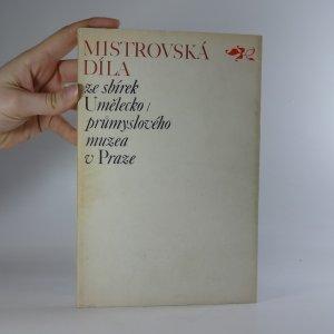 náhled knihy - Mistrovská díla ze sbírek Umělecko-průmyslového muzea v Praze