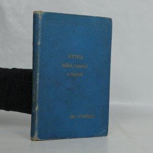 náhled knihy - Kytka ballad, romancí a legend Jaroslava Vrchlickéhopoezie