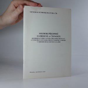 náhled knihy - Soubor předpisů o zřízení a činnosti koordinačního centra pro dokumentaci a vyšetřování násilí proti českému národu v období od 8.5.1945 do 31.12.1989