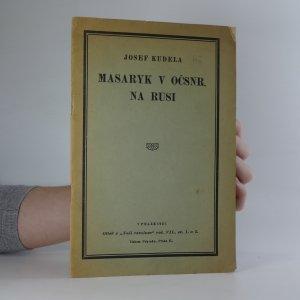 náhled knihy - Masaryk v OČSNR. a Rusi (Naše revoluce. Roč. VII., svazek I a II)