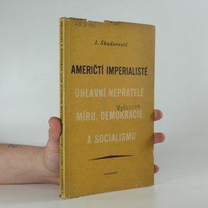 náhled knihy - Američtí imperialisté, úhlavní nepřátelé míru, demokracie a socialismu