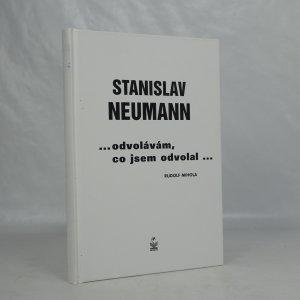 náhled knihy - Stanislav Neumann. ...odvolávám, co jsem odvolal