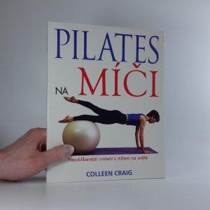 náhled knihy - Pilates na míči : nejoblíbenější cvičení s míčem na světě