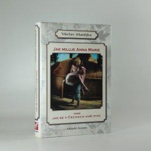 náhled knihy - Jak miluje Anna Marie, aneb, Jak se v Čechách vaří pivo