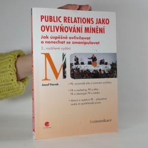 náhled knihy - Public relations jako ovlivňování mínění: jak úspěšně ovlivňovat a nenechat se zmanipulovat