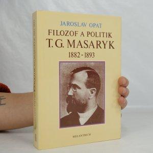náhled knihy - Filozof a politik T. G. Masaryk 1882-1893 (příspěvek k životopisu)