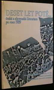 náhled knihy - Deset let poté : (česká a slovenská literatura po roce 1989) : sborník referátů z literární konference 43. Bezručovy Opavy (13. a 14. září 2000)