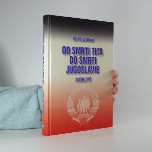 náhled knihy - Od smrti Tita do smrti Jugoslávie : svědectví