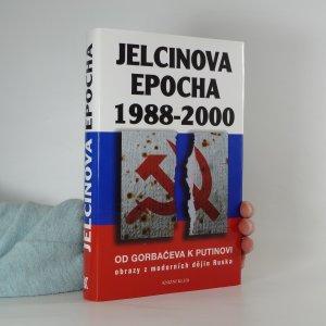 náhled knihy - Jelcinova epocha 1988-2000. Od Gorbačeva k Putinovi. Obrazy z moderních dějin Ruska