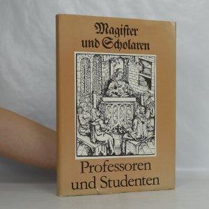 náhled knihy - Magister und Scholaren, Professoren und Studenten : Geschichte deutscher Universitäten und Hochschulen im Überblick : Werner, Fläschendräger ... [et al.]