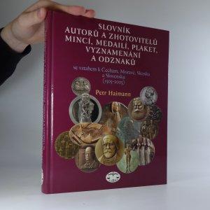 náhled knihy - Slovník autorů a zhotovitelů mincí, medailí, plaket, vyznamenání a odznaků se vztahem k Čechám, Moravě, Slezsku a Slovensku (1505-2005)
