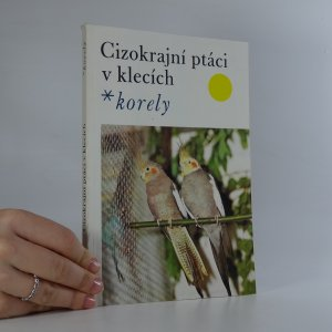 náhled knihy - Cizokrajní ptáci v klecích. Korely.