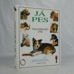 náhled knihy - Já, pes. velká kniha péče o psa. Nepostradatelný praktický průvodce informující o všech pravidlech péče o psa