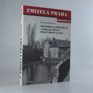 náhled knihy - Zmizelá Praha. Dodatky II. Historická předměstí a okraje města - pravý břeh Vltavy