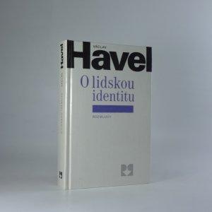 náhled knihy - O lidskou identitu. Úvahy, fejetony, protesty, polemiky, prohlášení a rozhovory z let 1969 - 1979