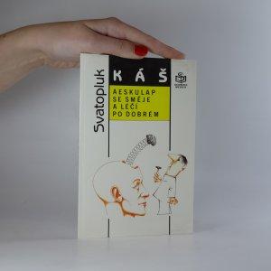 náhled knihy - Aeskulap se směje a léčí po dobrém. Obory konzervativní, aneb ti, co léčí pilulkami, injekcemi, kladívkem a mastičkami