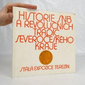 náhled knihy - Historie SNB a revolučních tradic Severočeského kraje. Stálá expozice Terezín