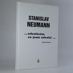 náhled knihy - Stanislav Neumann ...odvolávám, co jsem odvolal...