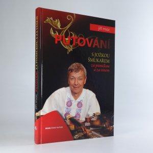 náhled knihy - Putování s Jožkou Šmukařem za písničkou a za vínem