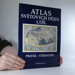 náhled knihy - Atlas světových dějin 1. díl. Pravěk - středověk