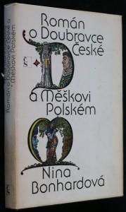 náhled knihy - Román o Doubravce České a Měškovi Polském : Příběh z časů, v nichž báseň a legenda se snoubí s historií