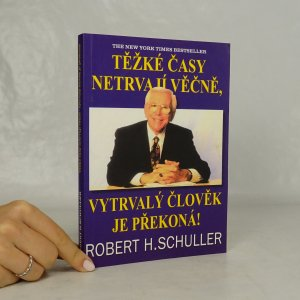 náhled knihy - Těžké časy netrvají věčně, vytrvalý člověk je překoná!
