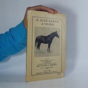 náhled knihy - O jízdě koňmo a vozem. stručné pojednání o vlastnostech jezdeckých a tažných koní, o jich strojení a výcviku, o jízdě v sedle a vozem, o vozidlech a jich udržování, se zřetelem k potřebě selských jezdců