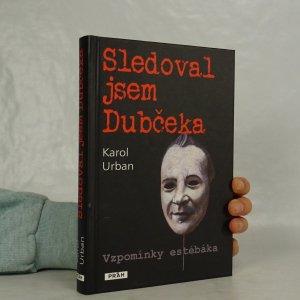 náhled knihy - Sledoval jsem Dubčeka. Vzpomínky estébáka