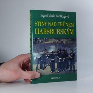 náhled knihy - Stíny nad trůnem habsburským. Tragické osudy v rakouském panovnickém domě.
