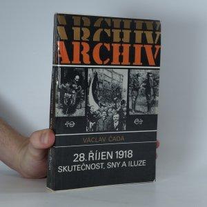 náhled knihy - 28. říjen 1918 : skutečnost, sny a iluze