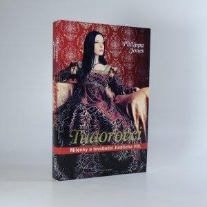 náhled knihy - Tudorovci : milenky a levobočci Jindřicha VIII.