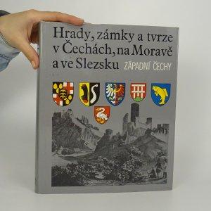 náhled knihy - Hrady, zámky a tvrze v Čechách, na Moravě a ve Slezsku. Díl IV, Západní Čechy
