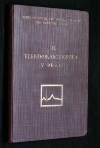 náhled knihy - Elektrokardiografie v praxi : Soubor rozprav při III. pokračovacím kursu interní kliniky prof. Pelnáře pro praktické lékaře 25. a 26. března 1933