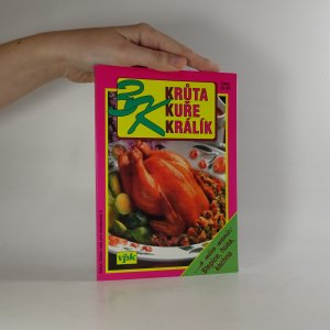náhled knihy - 3K - Krůta, kuře, králík. A něco navíc: slepice, husa, kachna.