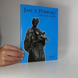 náhled knihy - Jan z Pomuku. (Sv. Jan Nepomucký). Jeho život, umučení a slavné působení ve světle současné historie a antropologie.