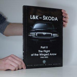 náhled knihy - L&K - Škoda. Part II, The Flight of the winged arrow: 1945-2003