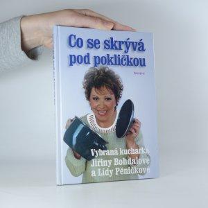 náhled knihy - Co se skrývá pod pokličkou. Vybraná kuchařka Jiřiny Bohdalové a Lídy Pěničkové