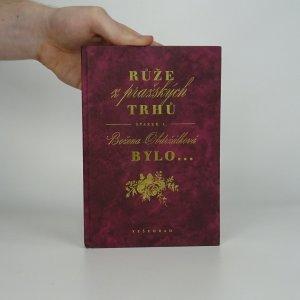 náhled knihy - Růže z pražských trhů. Sv. 1, Bylo-