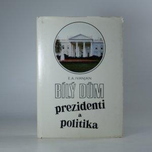 náhled knihy - Bílý dům - prezidenti a politika