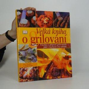 ffb1584b1ceb0 náhled knihy - Velká kniha grilování. Všechno o přípravě grilovaných jídel  v kuchyni a na