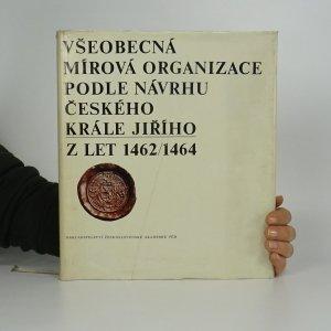 náhled knihy - Všeobecná mírová organizace podle návrhu českého krále Jiřího z let 1462-1464