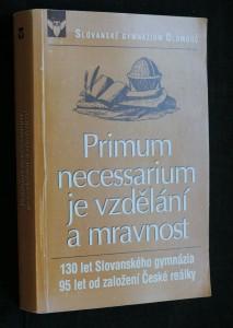 náhled knihy - Primum necessarium je vzdělání a mravnost : 130 let Slovanského gymnázia v Olomouci 1867-1997, 95 let [od založení] České reálky v Olomouci 1902-1951 : [almanach