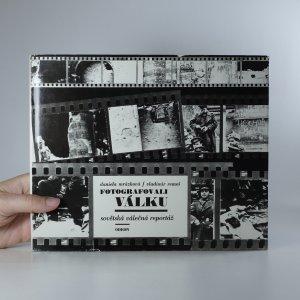 náhled knihy - Fotografovali válku. Sovětská válečná reportáž.