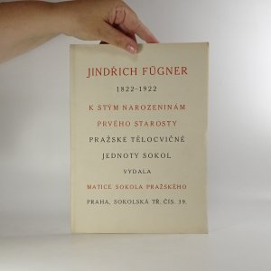 antikvární kniha Jindřich Fügner 1822 - 1922. K stým narozeninám prvého starosty pražské telocvičné jednoty Sokol (předmluva a 139 grafických listů a fotografií, komplet), 1922
