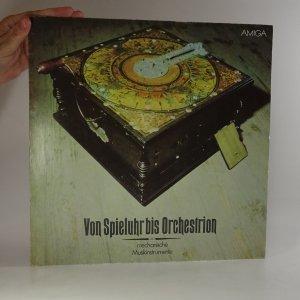 náhled knihy - Von Spieluhr bis Orchestrion (mechanische Instrumente)